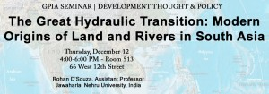 The Great Hydraulic Transition: Modern Origins of Land and Rivers in South Asia w/ Prof. Rohan D'Souza @ Room 513 | New York | New York | United States